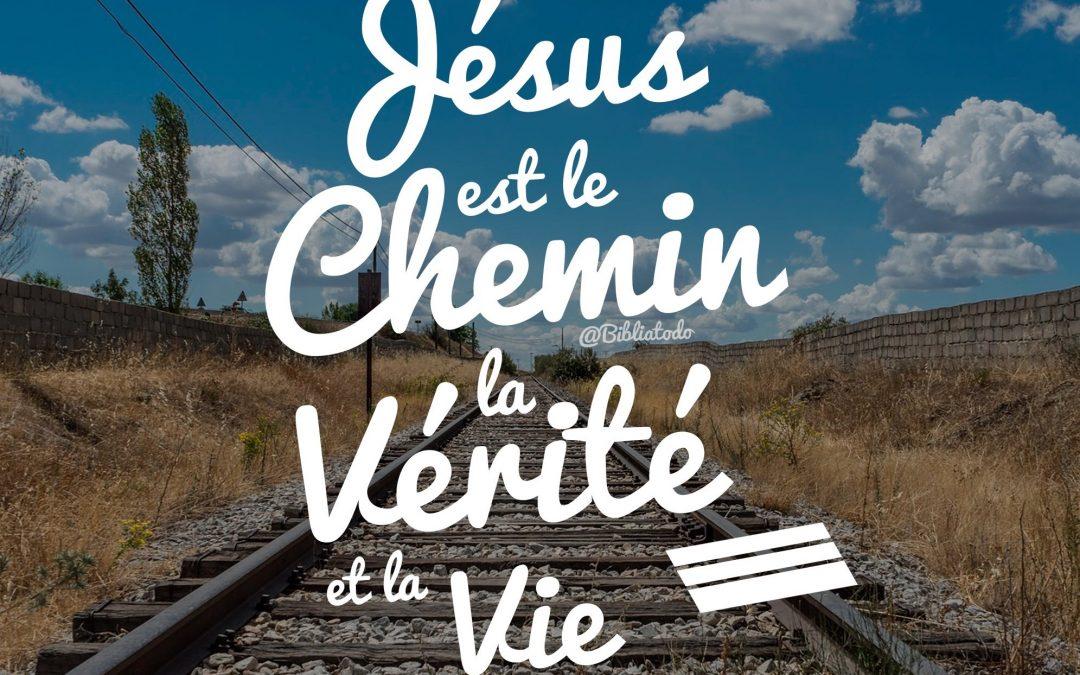 Jésus Chemin, Vérité et Vie… !
